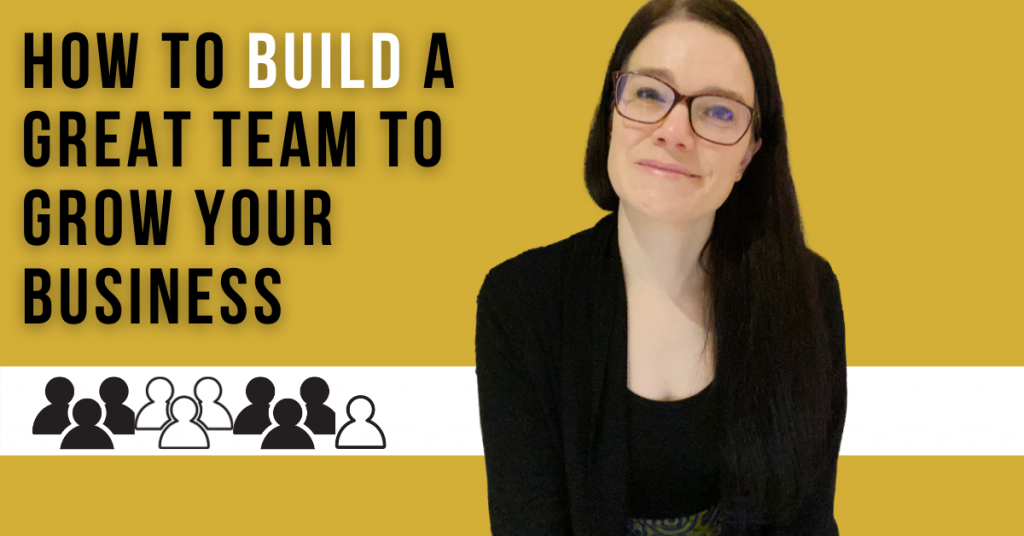 a blog featured image entitled how to build a great team to grow your business